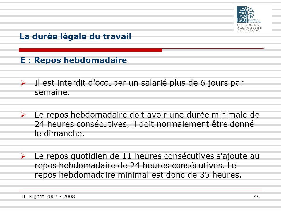 H. Mignot 2007 - 2008 49 E : Repos hebdomadaire Il est interdit d'occuper un salarié plus de 6 jours par semaine. Le repos hebdomadaire doit avoir une
