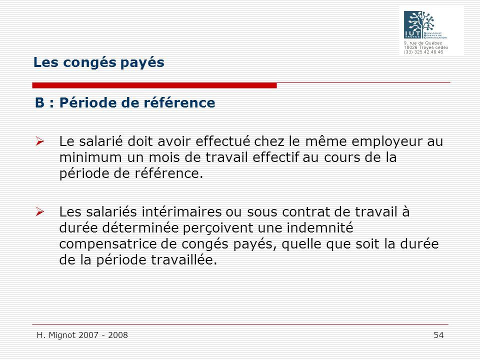 H. Mignot 2007 - 2008 54 B : Période de référence Le salarié doit avoir effectué chez le même employeur au minimum un mois de travail effectif au cour