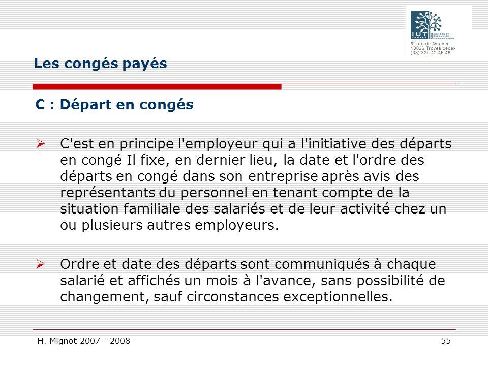 H. Mignot 2007 - 2008 55 C : Départ en congés C'est en principe l'employeur qui a l'initiative des départs en congé Il fixe, en dernier lieu, la date