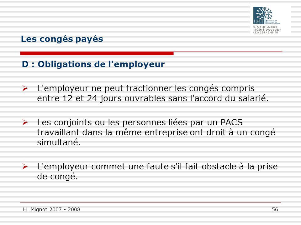 H. Mignot 2007 - 2008 56 D : Obligations de l'employeur L'employeur ne peut fractionner les congés compris entre 12 et 24 jours ouvrables sans l'accor