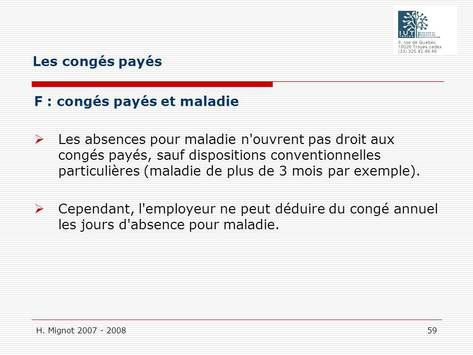 H. Mignot 2007 - 2008 59 F : congés payés et maladie Les absences pour maladie n'ouvrent pas droit aux congés payés, sauf dispositions conventionnelle