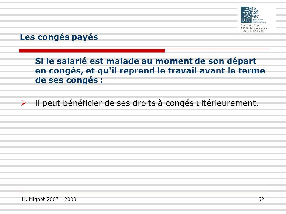 H. Mignot 2007 - 2008 62 Si le salarié est malade au moment de son départ en congés, et qu'il reprend le travail avant le terme de ses congés : il peu