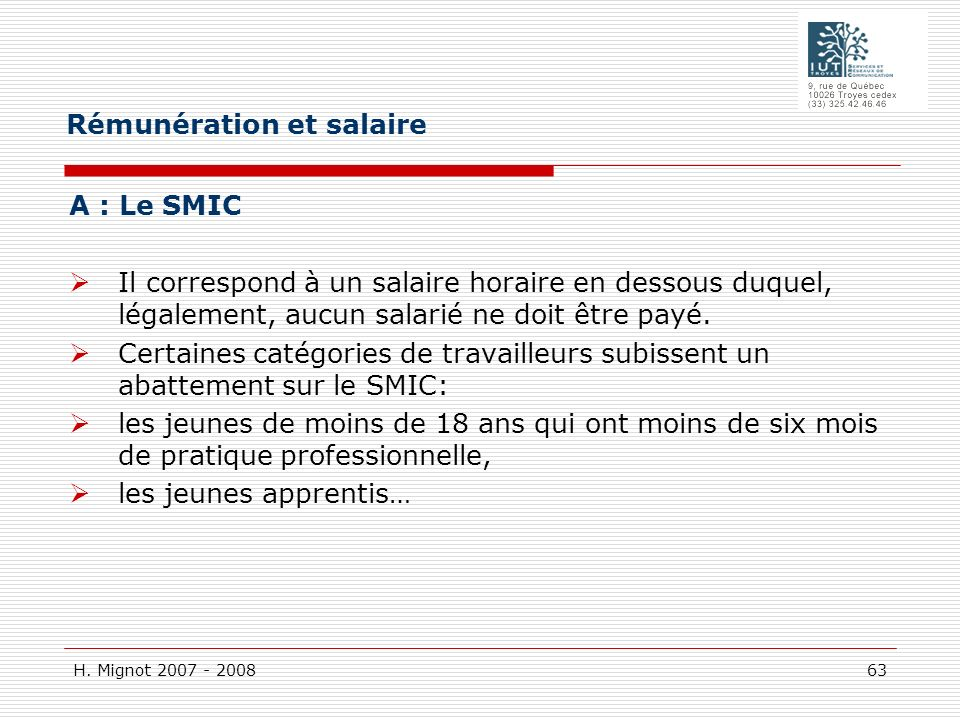 H. Mignot 2007 - 2008 63 A : Le SMIC Il correspond à un salaire horaire en dessous duquel, légalement, aucun salarié ne doit être payé. Certaines caté