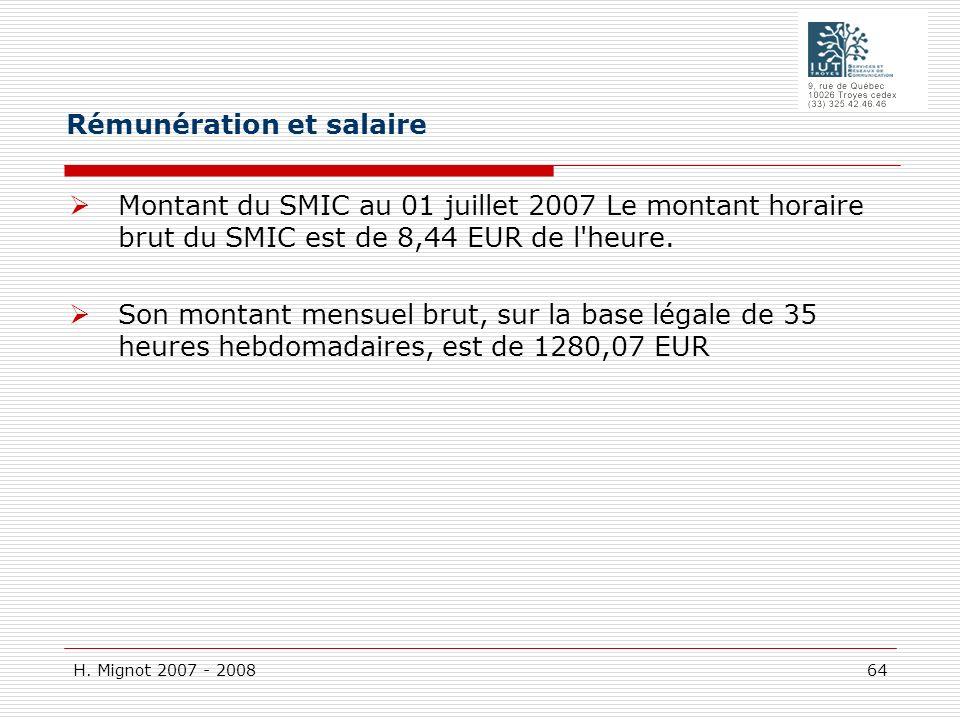 H. Mignot 2007 - 2008 64 Montant du SMIC au 01 juillet 2007 Le montant horaire brut du SMIC est de 8,44 EUR de l'heure. Son montant mensuel brut, sur