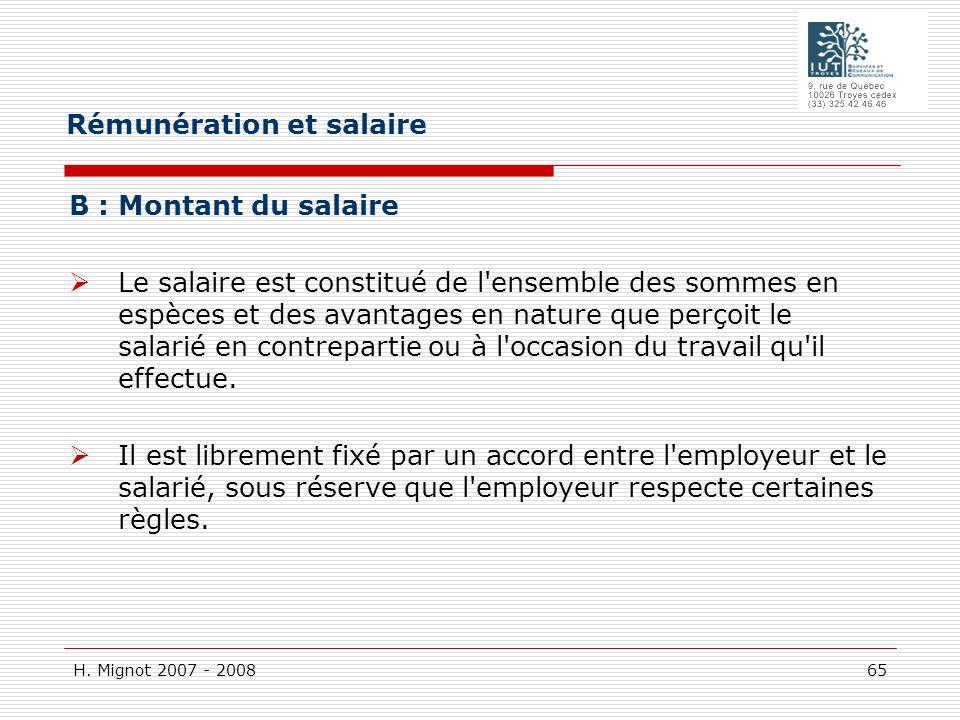H. Mignot 2007 - 2008 65 B : Montant du salaire Le salaire est constitué de l'ensemble des sommes en espèces et des avantages en nature que perçoit le