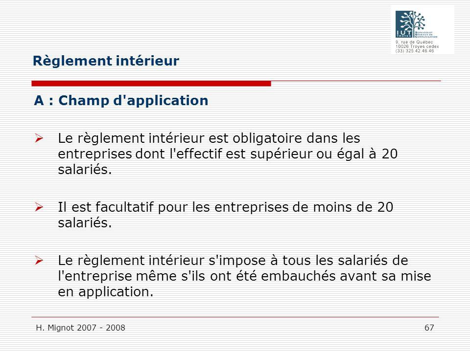 H. Mignot 2007 - 2008 67 A : Champ d'application Le règlement intérieur est obligatoire dans les entreprises dont l'effectif est supérieur ou égal à 2