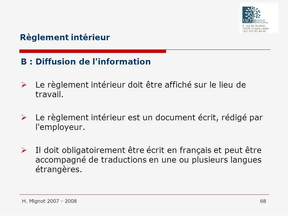 H. Mignot 2007 - 2008 68 B : Diffusion de l'information Le règlement intérieur doit être affiché sur le lieu de travail. Le règlement intérieur est un