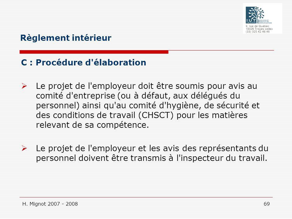 H. Mignot 2007 - 2008 69 C : Procédure d'élaboration Le projet de l'employeur doit être soumis pour avis au comité d'entreprise (ou à défaut, aux délé