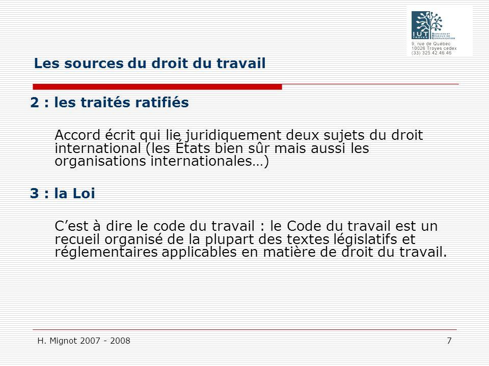 H. Mignot 2007 - 2008 7 2 : les traités ratifiés Accord écrit qui lie juridiquement deux sujets du droit international (les États bien sûr mais aussi