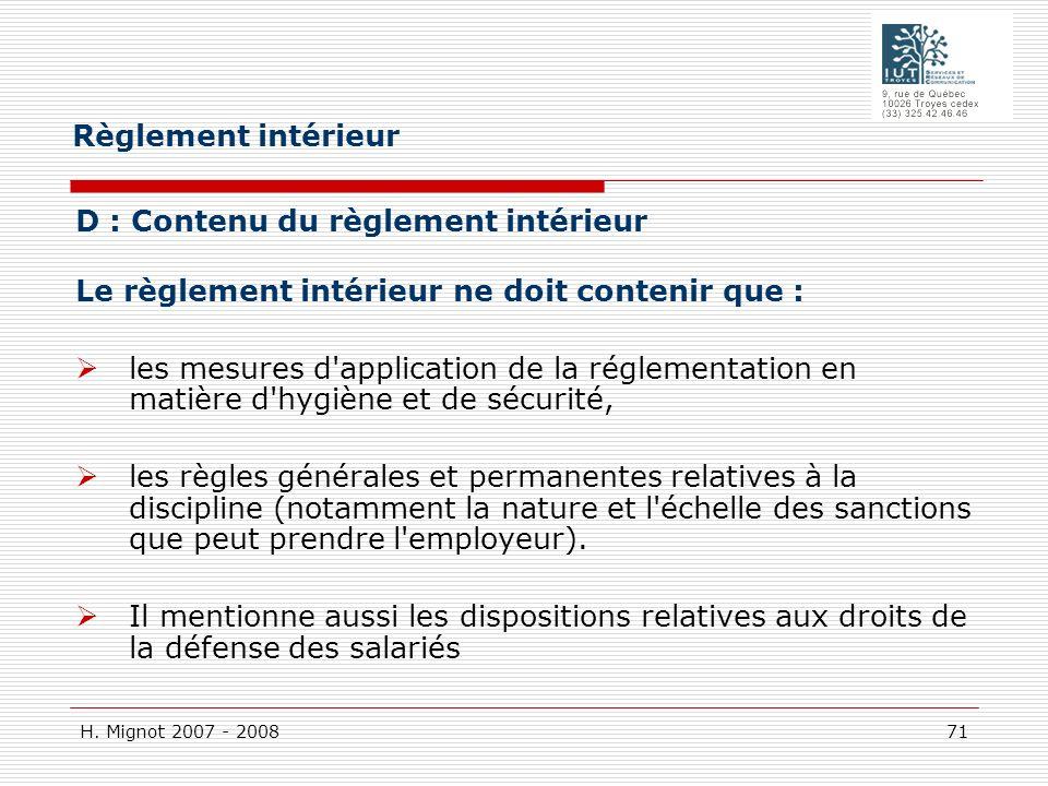 H. Mignot 2007 - 2008 71 D : Contenu du règlement intérieur Le règlement intérieur ne doit contenir que : les mesures d'application de la réglementati
