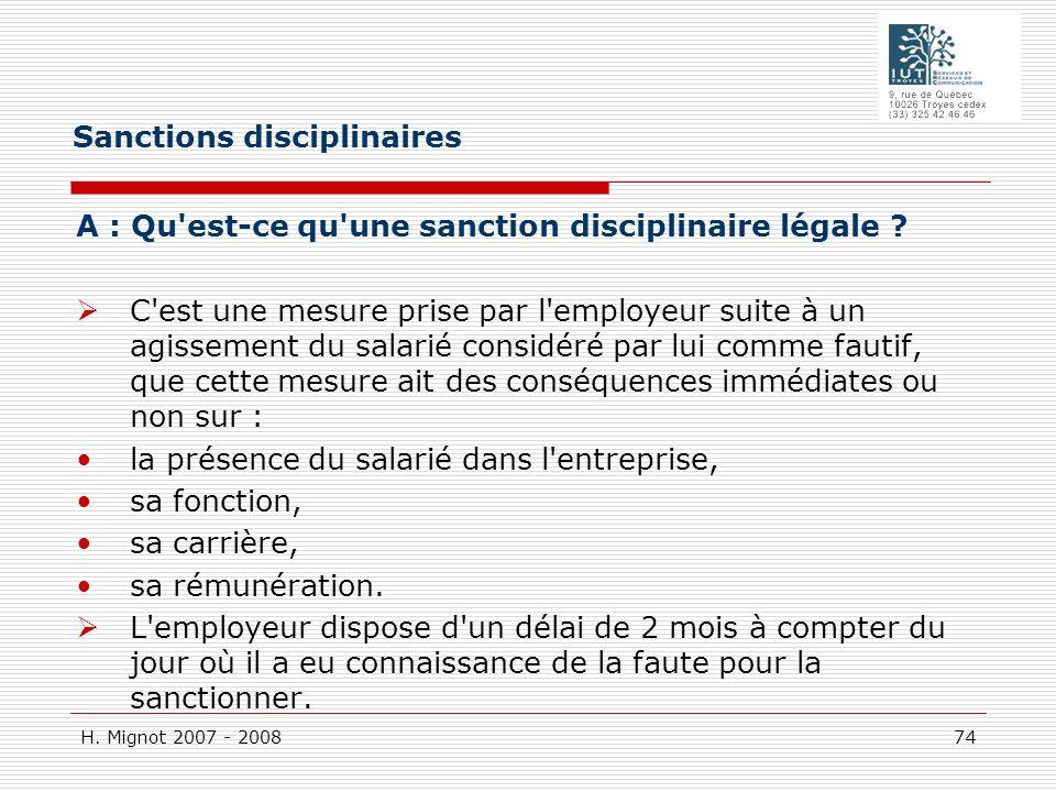 H. Mignot 2007 - 2008 74 A : Qu'est-ce qu'une sanction disciplinaire légale ? C'est une mesure prise par l'employeur suite à un agissement du salarié