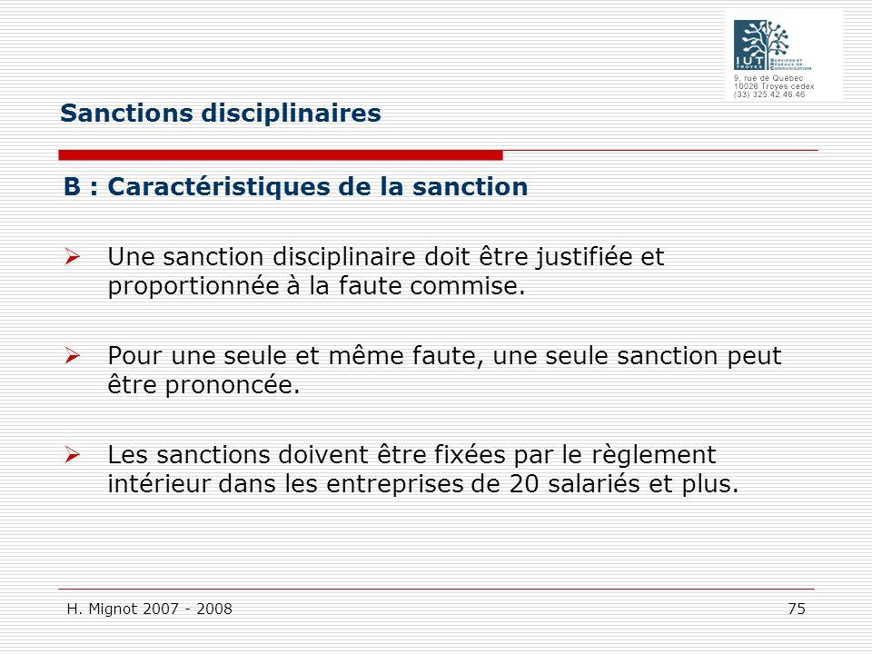 H. Mignot 2007 - 2008 75 B : Caractéristiques de la sanction Une sanction disciplinaire doit être justifiée et proportionnée à la faute commise. Pour