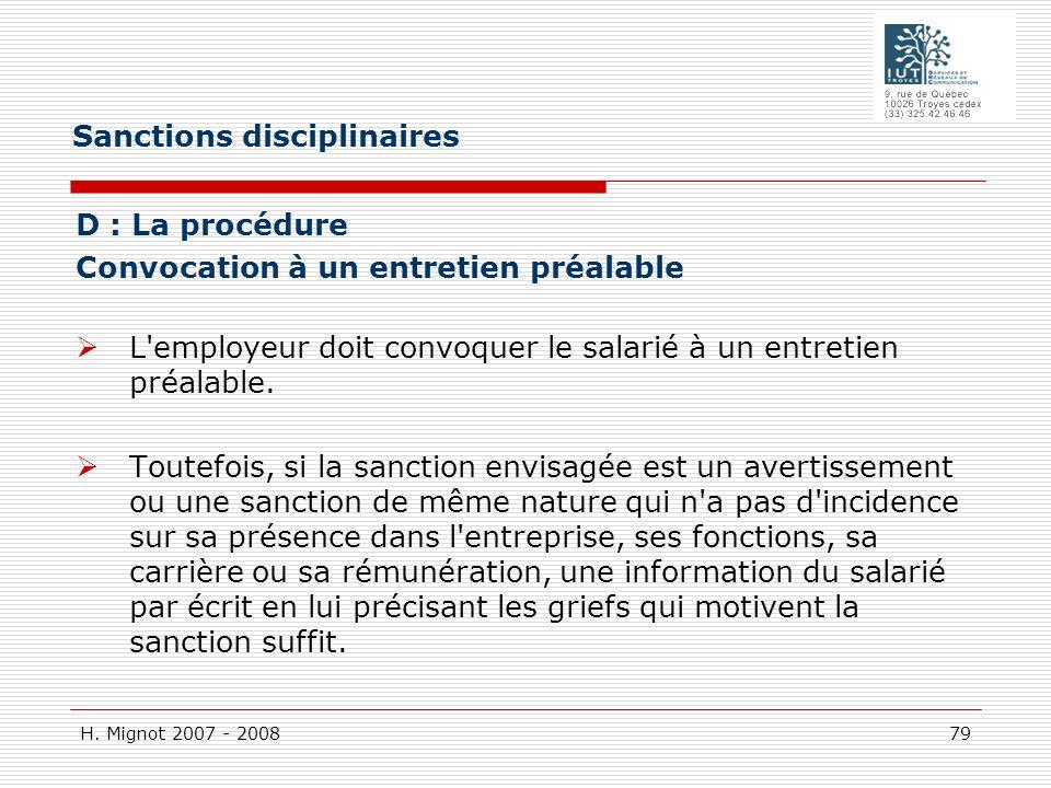 H. Mignot 2007 - 2008 79 D : La procédure Convocation à un entretien préalable L'employeur doit convoquer le salarié à un entretien préalable. Toutefo