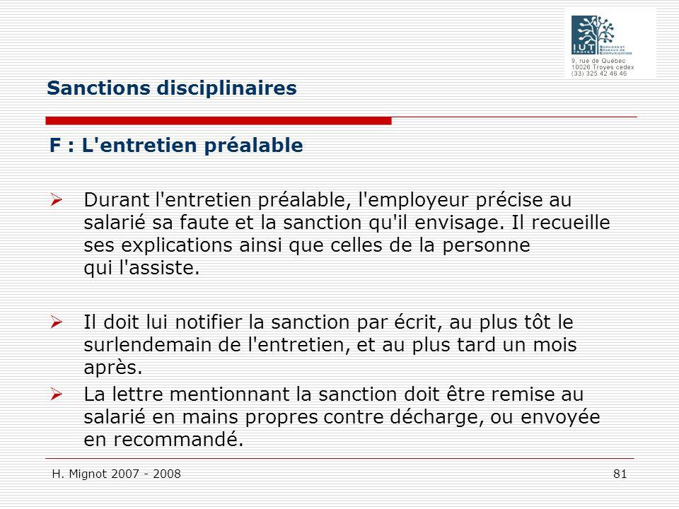 H. Mignot 2007 - 2008 81 F : L'entretien préalable Durant l'entretien préalable, l'employeur précise au salarié sa faute et la sanction qu'il envisage
