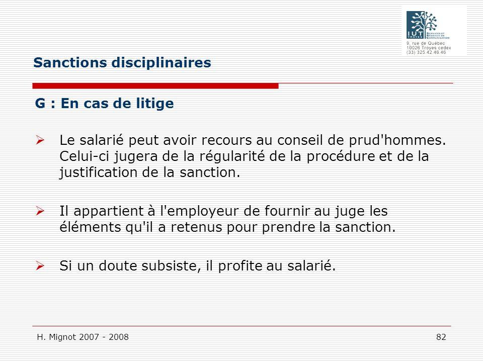 H. Mignot 2007 - 2008 82 G : En cas de litige Le salarié peut avoir recours au conseil de prud'hommes. Celui-ci jugera de la régularité de la procédur