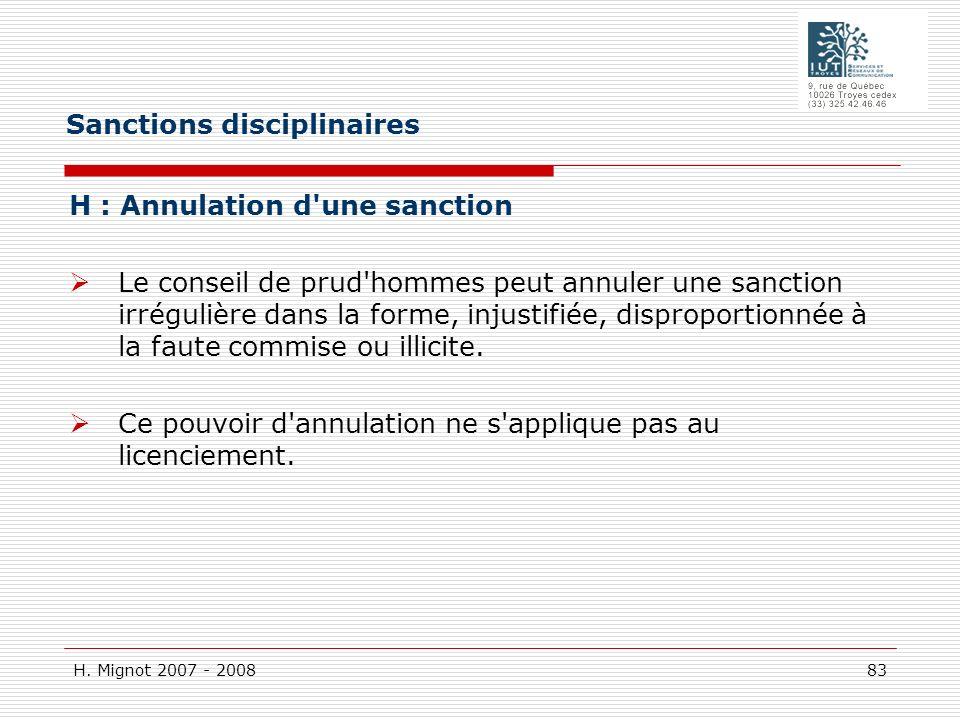 H. Mignot 2007 - 2008 83 H : Annulation d'une sanction Le conseil de prud'hommes peut annuler une sanction irrégulière dans la forme, injustifiée, dis