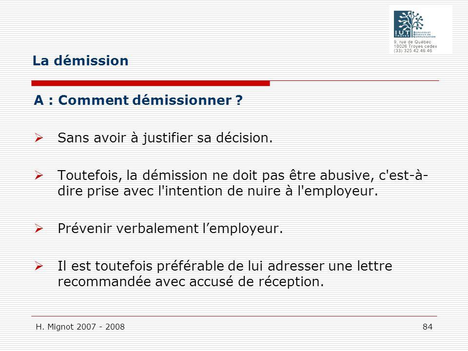 H. Mignot 2007 - 2008 84 A : Comment démissionner ? Sans avoir à justifier sa décision. Toutefois, la démission ne doit pas être abusive, c'est-à- dir