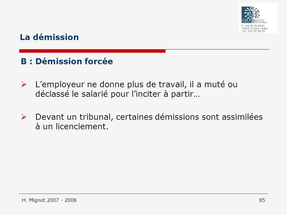 H. Mignot 2007 - 2008 85 B : Démission forcée Lemployeur ne donne plus de travail, il a muté ou déclassé le salarié pour linciter à partir… Devant un