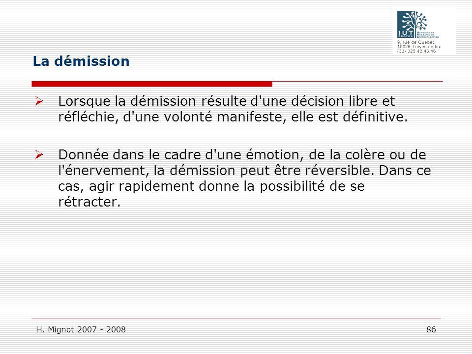 H. Mignot 2007 - 2008 86 Lorsque la démission résulte d'une décision libre et réfléchie, d'une volonté manifeste, elle est définitive. Donnée dans le