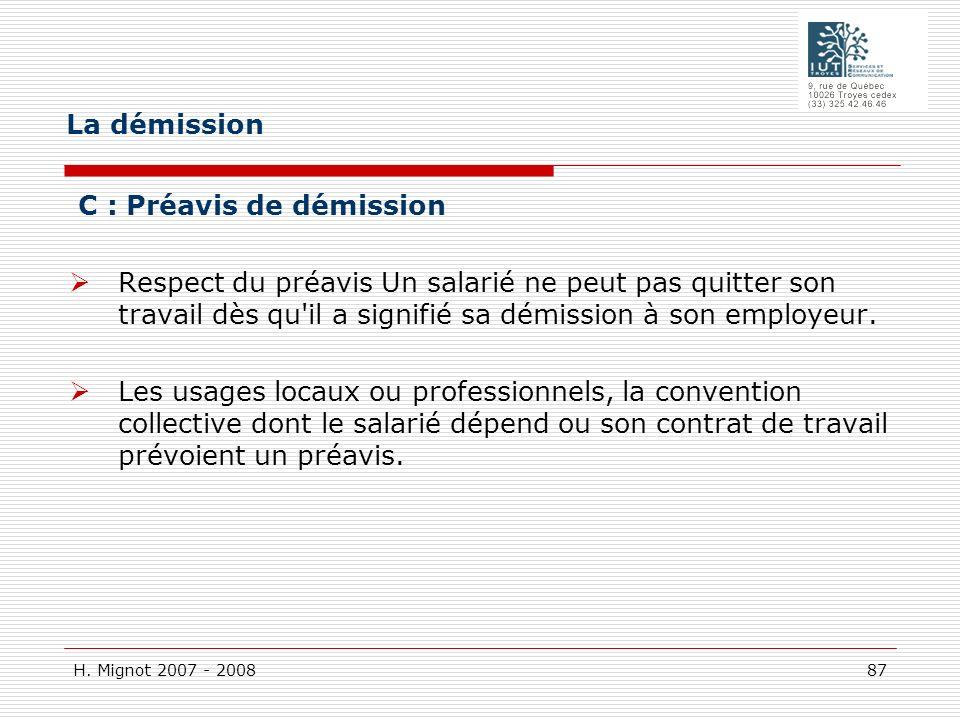 H. Mignot 2007 - 2008 87 C : Préavis de démission Respect du préavis Un salarié ne peut pas quitter son travail dès qu'il a signifié sa démission à so