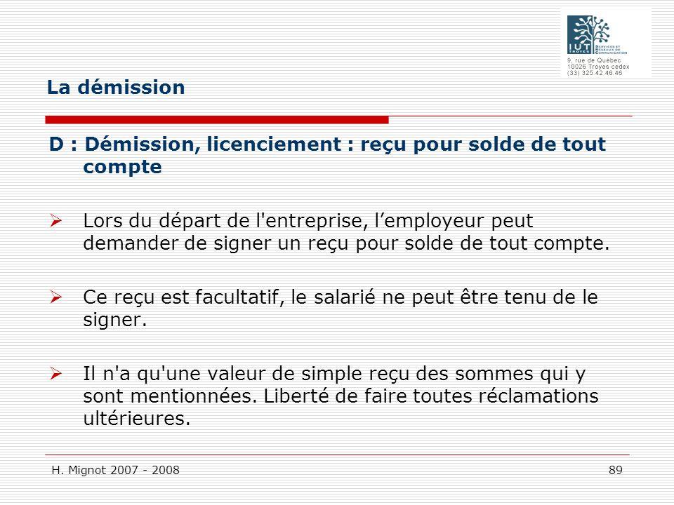 H. Mignot 2007 - 2008 89 D : Démission, licenciement : reçu pour solde de tout compte Lors du départ de l'entreprise, lemployeur peut demander de sign
