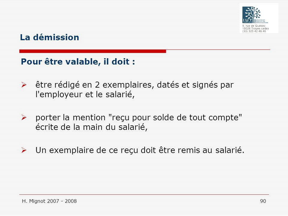 H. Mignot 2007 - 2008 90 Pour être valable, il doit : être rédigé en 2 exemplaires, datés et signés par l'employeur et le salarié, porter la mention