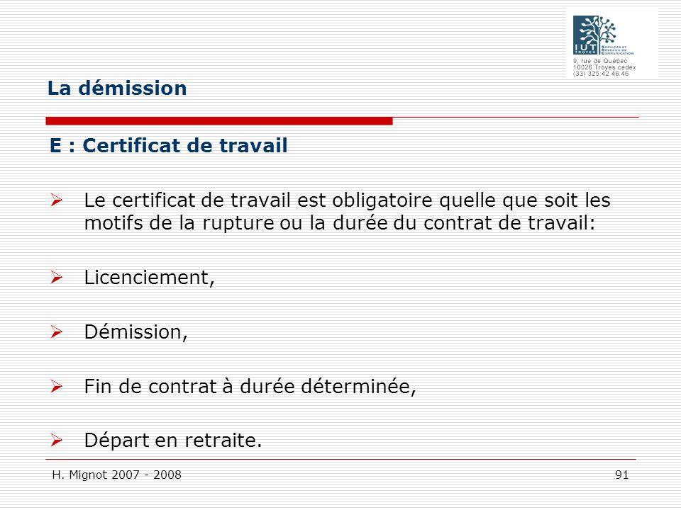 H. Mignot 2007 - 2008 91 E : Certificat de travail Le certificat de travail est obligatoire quelle que soit les motifs de la rupture ou la durée du co