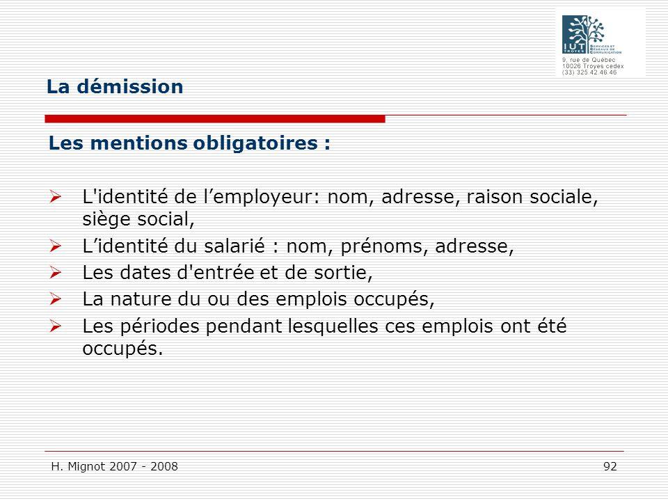 H. Mignot 2007 - 2008 92 Les mentions obligatoires : L'identité de lemployeur: nom, adresse, raison sociale, siège social, Lidentité du salarié : nom,