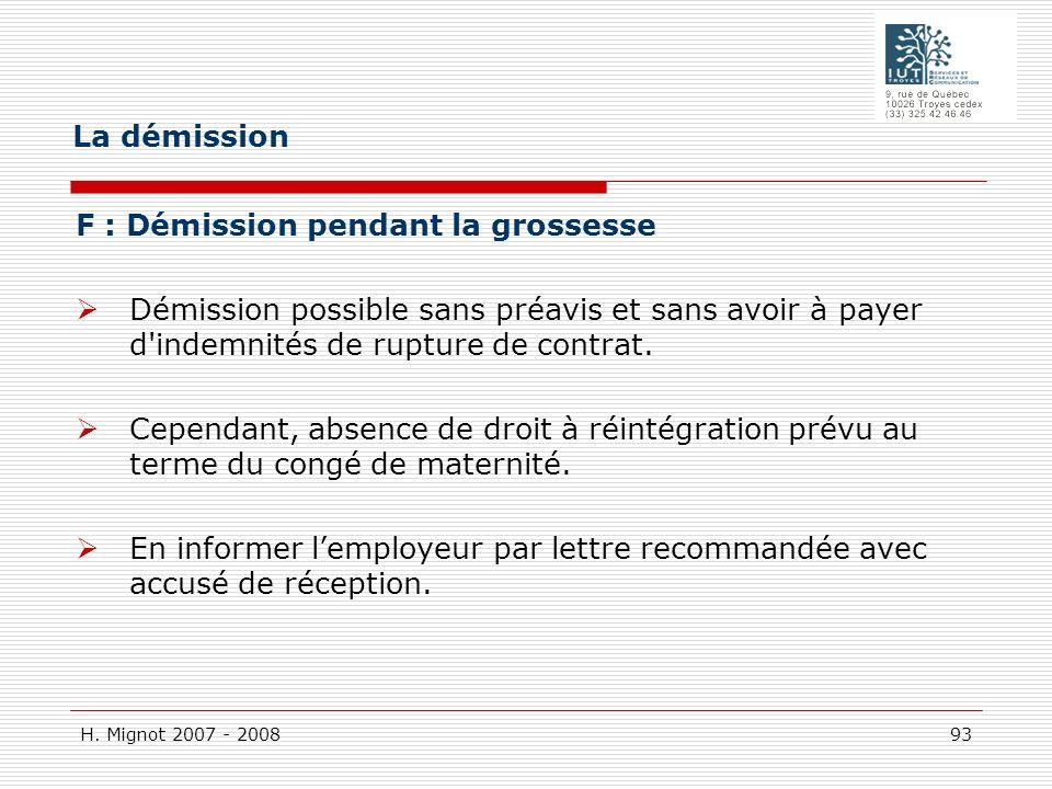 H. Mignot 2007 - 2008 93 F : Démission pendant la grossesse Démission possible sans préavis et sans avoir à payer d'indemnités de rupture de contrat.