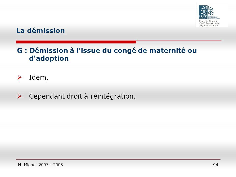 H. Mignot 2007 - 2008 94 G : Démission à l'issue du congé de maternité ou d'adoption Idem, Cependant droit à réintégration. La démission