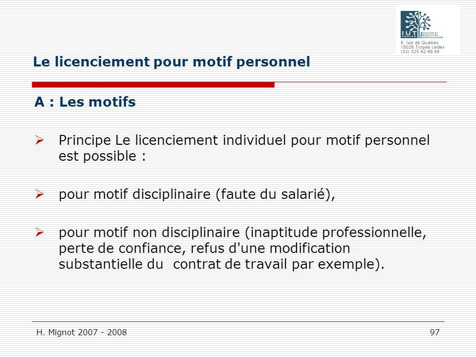 H. Mignot 2007 - 2008 97 A : Les motifs Principe Le licenciement individuel pour motif personnel est possible : pour motif disciplinaire (faute du sal
