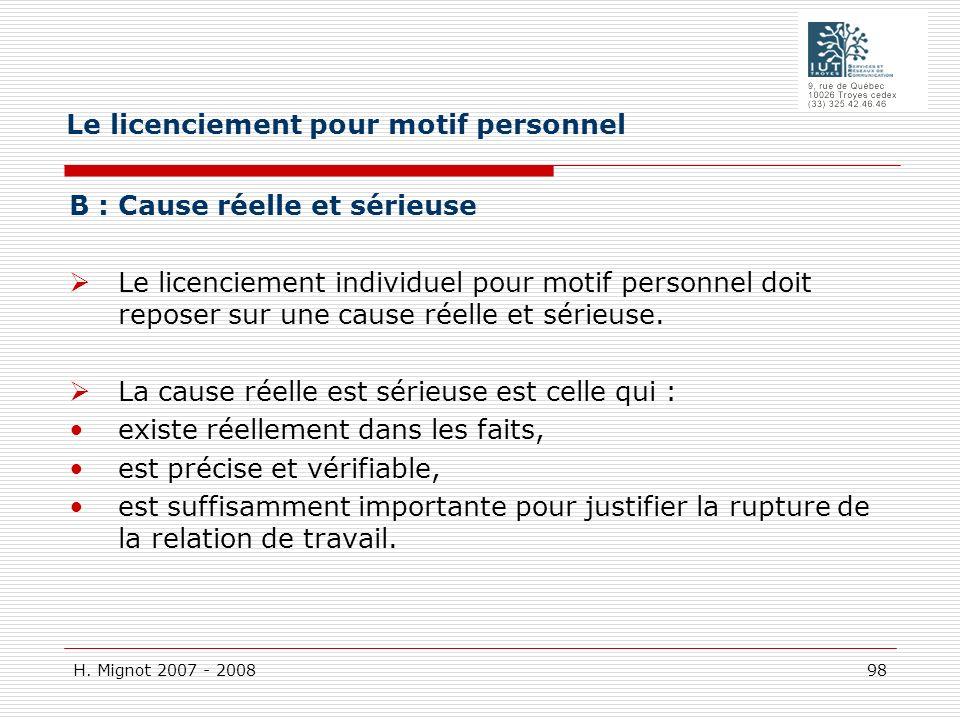 H. Mignot 2007 - 2008 98 B : Cause réelle et sérieuse Le licenciement individuel pour motif personnel doit reposer sur une cause réelle et sérieuse. L