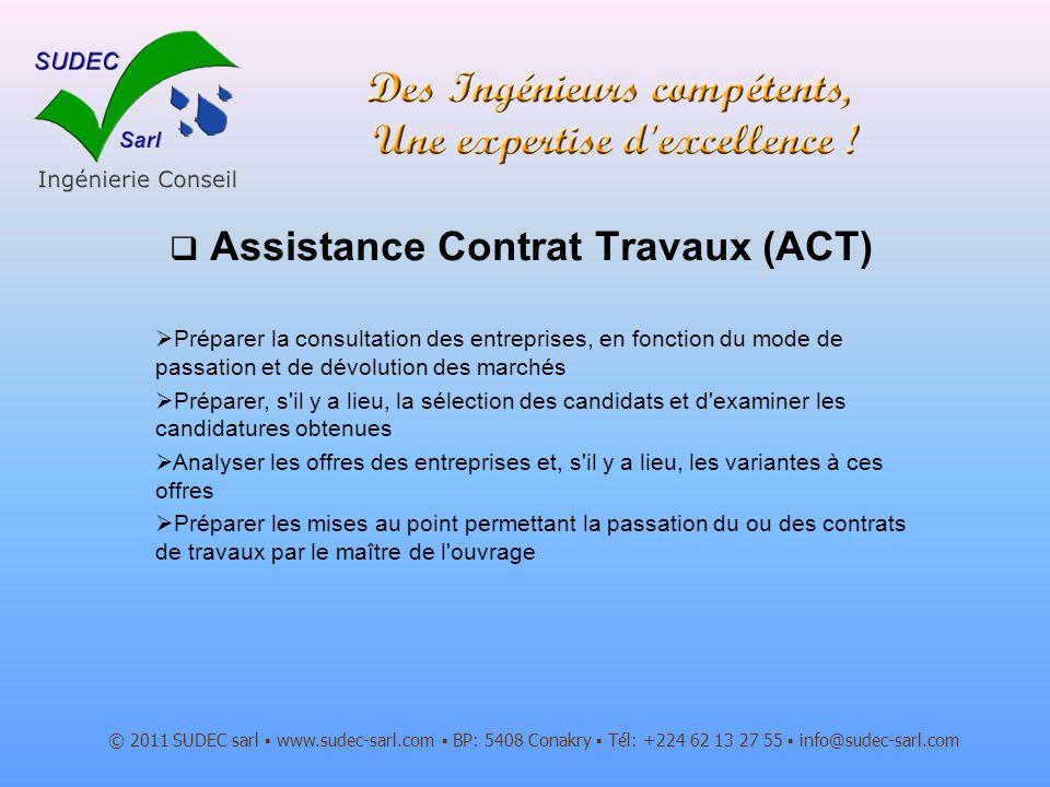 Assistance Contrat Travaux (ACT) © 2011 SUDEC sarl www.sudec-sarl.com BP: 5408 Conakry Tél: +224 62 13 27 55 info@sudec-sarl.com Préparer la consultat