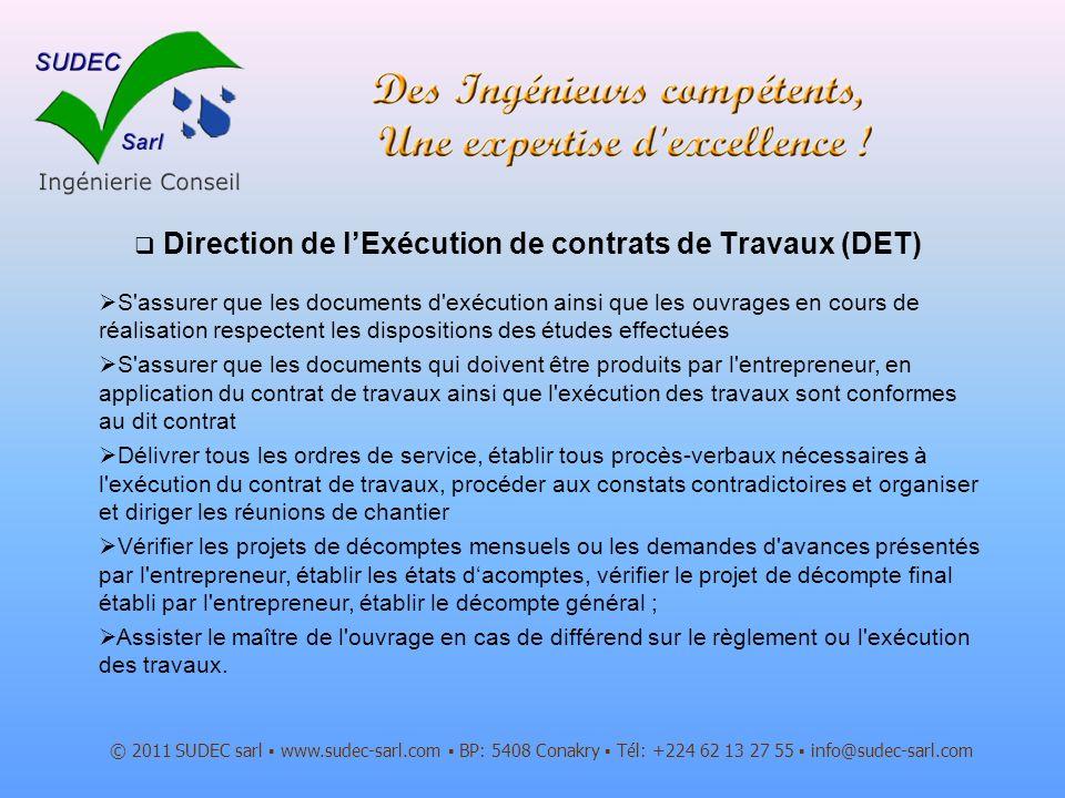 Direction de lExécution de contrats de Travaux (DET) © 2011 SUDEC sarl www.sudec-sarl.com BP: 5408 Conakry Tél: +224 62 13 27 55 info@sudec-sarl.com S