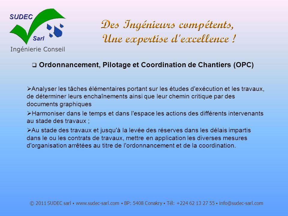 Ordonnancement, Pilotage et Coordination de Chantiers (OPC) © 2011 SUDEC sarl www.sudec-sarl.com BP: 5408 Conakry Tél: +224 62 13 27 55 info@sudec-sar