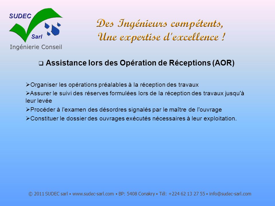 Assistance lors des Opération de Réceptions (AOR) © 2011 SUDEC sarl www.sudec-sarl.com BP: 5408 Conakry Tél: +224 62 13 27 55 info@sudec-sarl.com Orga