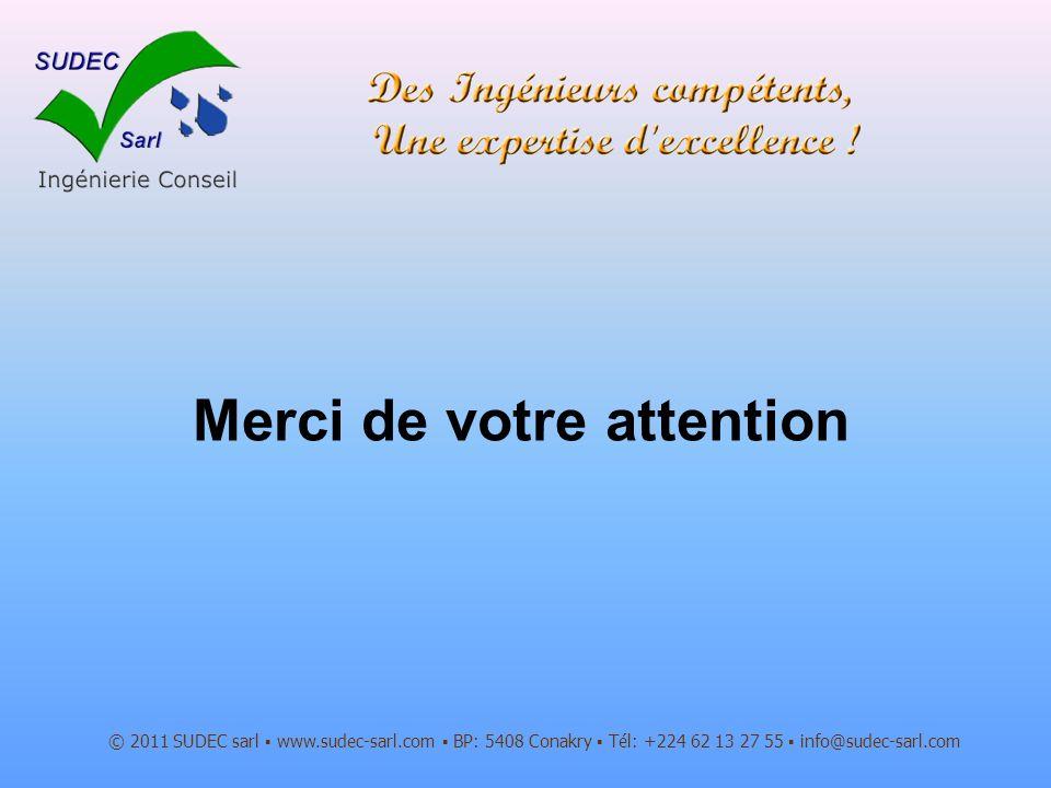 Merci de votre attention © 2011 SUDEC sarl www.sudec-sarl.com BP: 5408 Conakry Tél: +224 62 13 27 55 info@sudec-sarl.com