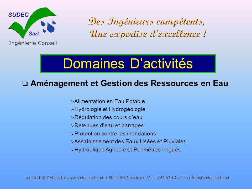 Aménagement et Gestion des Ressources en Eau © 2011 SUDEC sarl www.sudec-sarl.com BP: 5408 Conakry Tél: +224 62 13 27 55 info@sudec-sarl.com Domaines