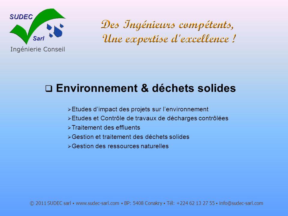 Environnement & déchets solides © 2011 SUDEC sarl www.sudec-sarl.com BP: 5408 Conakry Tél: +224 62 13 27 55 info@sudec-sarl.com Etudes dimpact des pro