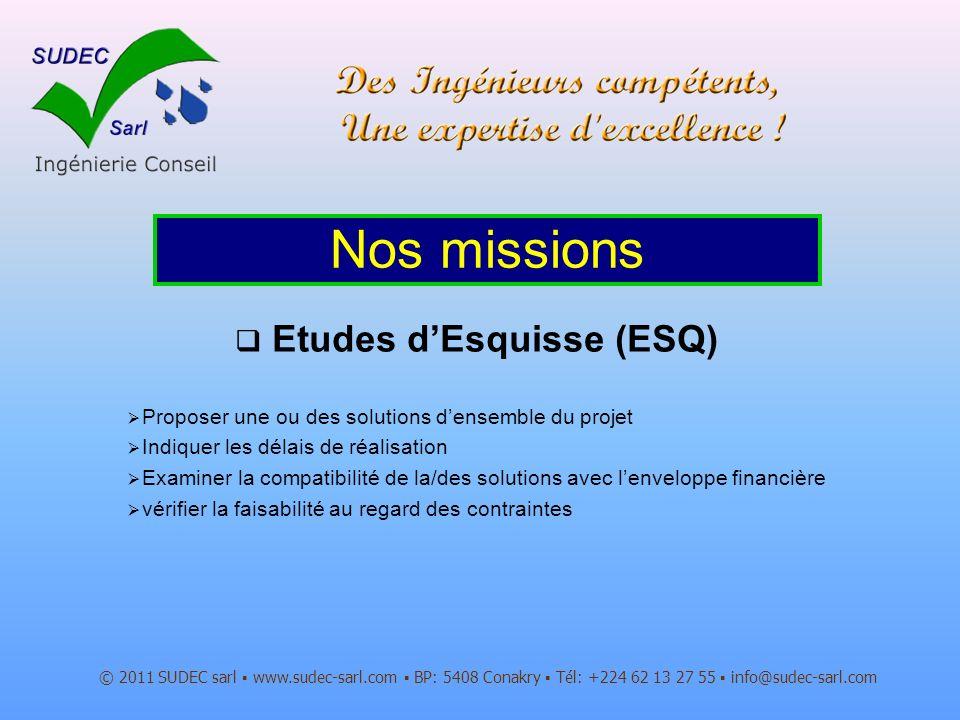 Etudes dEsquisse (ESQ) © 2011 SUDEC sarl www.sudec-sarl.com BP: 5408 Conakry Tél: +224 62 13 27 55 info@sudec-sarl.com Nos missions Proposer une ou de