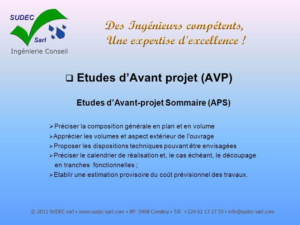 Etudes dAvant projet (AVP) © 2011 SUDEC sarl www.sudec-sarl.com BP: 5408 Conakry Tél: +224 62 13 27 55 info@sudec-sarl.com Etudes dAvant-projet Sommai