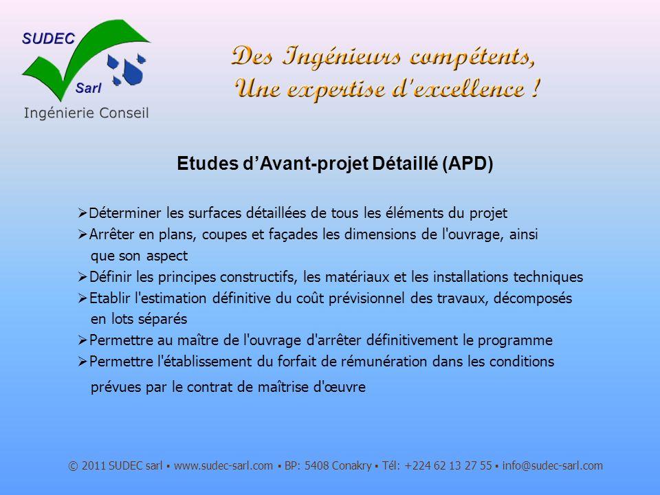 © 2011 SUDEC sarl www.sudec-sarl.com BP: 5408 Conakry Tél: +224 62 13 27 55 info@sudec-sarl.com Etudes dAvant-projet Détaillé (APD) D éterminer les su