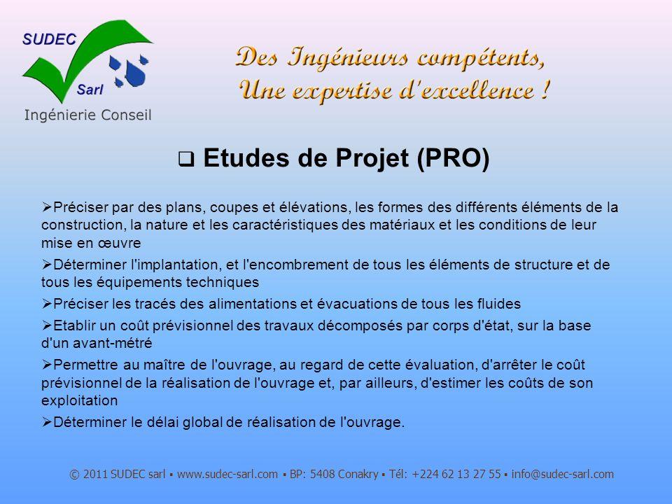Etudes de Projet (PRO) © 2011 SUDEC sarl www.sudec-sarl.com BP: 5408 Conakry Tél: +224 62 13 27 55 info@sudec-sarl.com Préciser par des plans, coupes