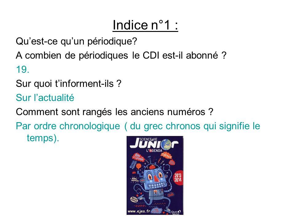 Indice n°1 : Quest-ce quun périodique? A combien de périodiques le CDI est-il abonné ? 19. Sur quoi tinforment-ils ? Sur lactualité Comment sont rangé