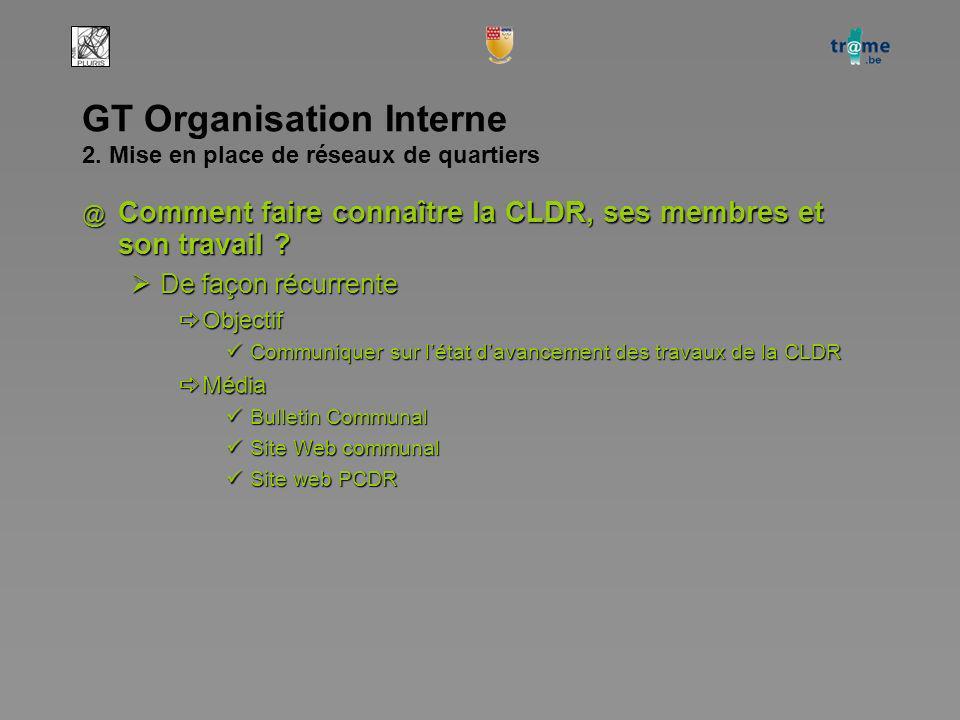GT Organisation Interne 2. Mise en place de réseaux de quartiers @ Comment faire connaître la CLDR, ses membres et son travail ? De façon récurrente D