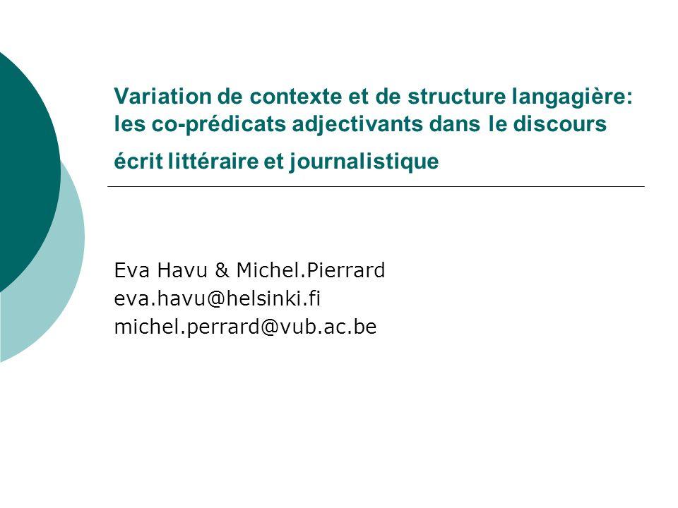 Variation de contexte et de structure langagière: les co-prédicats adjectivants dans le discours écrit littéraire et journalistique Eva Havu & Michel.