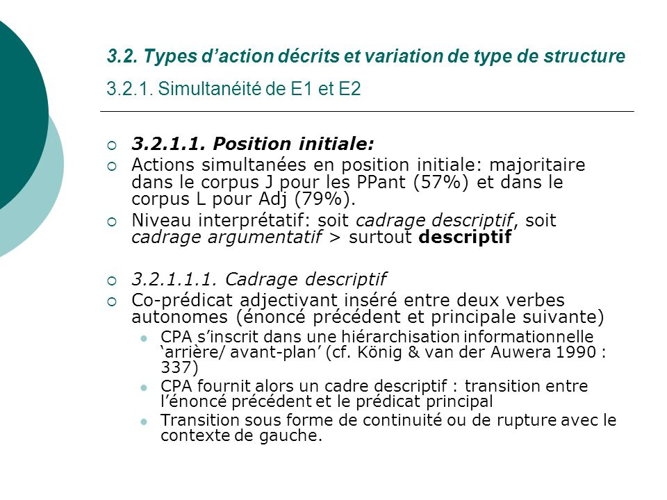 3.2. Types daction décrits et variation de type de structure 3.2.1. Simultanéité de E1 et E2 3.2.1.1. Position initiale: Actions simultanées en positi