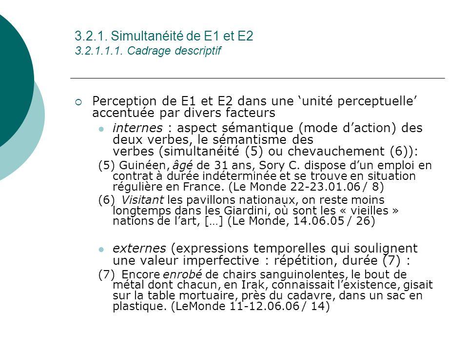 3.2.1. Simultanéité de E1 et E2 3.2.1.1.1. Cadrage descriptif Perception de E1 et E2 dans une unité perceptuelle accentuée par divers facteurs interne