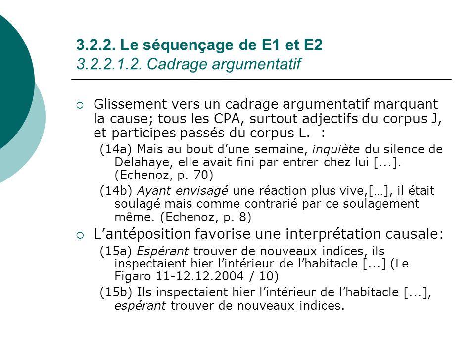 3.2.2. Le séquençage de E1 et E2 3.2.2.1.2. Cadrage argumentatif Glissement vers un cadrage argumentatif marquant la cause; tous les CPA, surtout adje