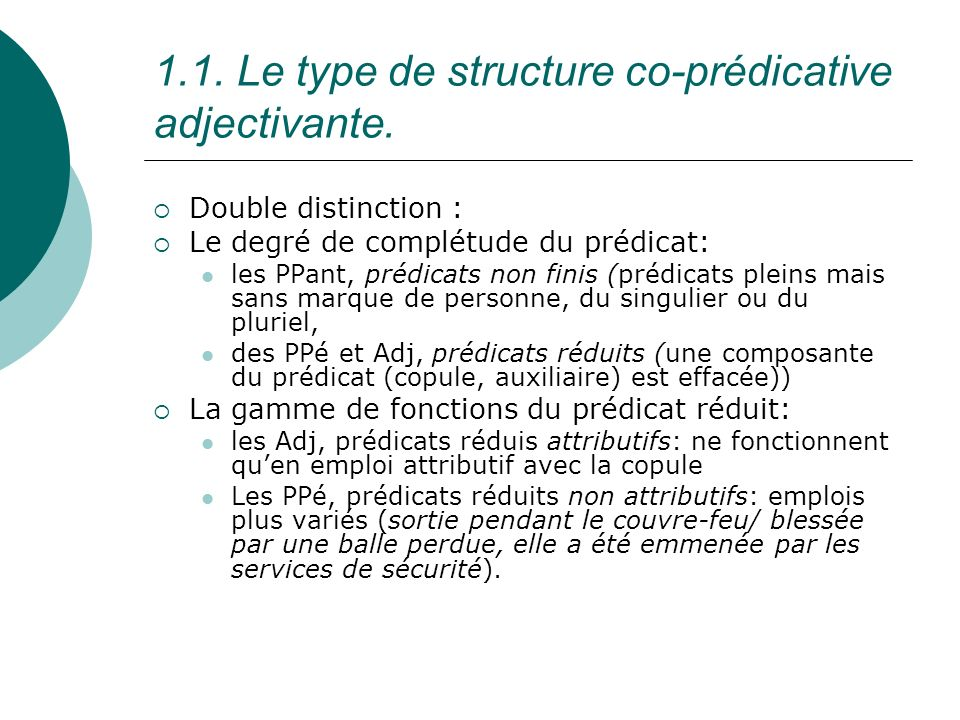 1.1. Le type de structure co-prédicative adjectivante. Double distinction : Le degré de complétude du prédicat: les PPant, prédicats non finis (prédic